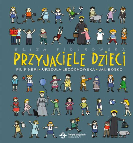 """""""Przyjaciele dzieci"""" Elizy Piotrowskiej – nowość z serii Święci uśmiechnięci."""